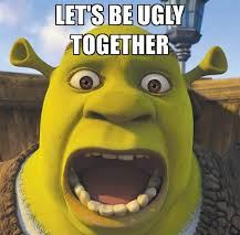 Let's be ugly together
